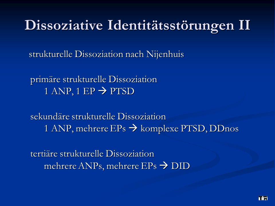 Dissoziative Identitätsstörungen II strukturelle Dissoziation nach Nijenhuis strukturelle Dissoziation nach Nijenhuis primäre strukturelle Dissoziatio