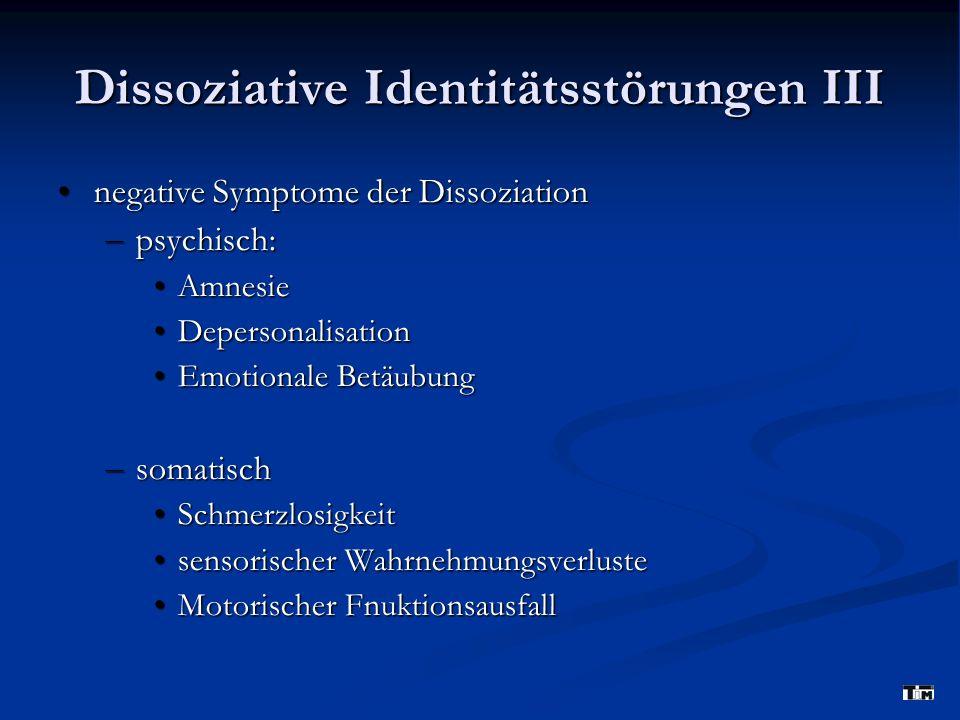 Dissoziative Identitätsstörungen III negative Symptome der Dissoziation negative Symptome der Dissoziation – psychisch: Amnesie Amnesie Depersonalisat