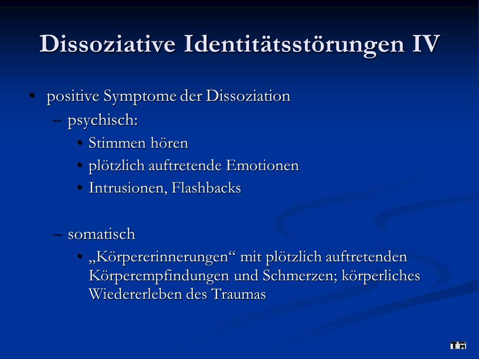 Dissoziative Identitätsstörungen IV positive Symptome der Dissoziation positive Symptome der Dissoziation – psychisch: Stimmen hören Stimmen hören plö