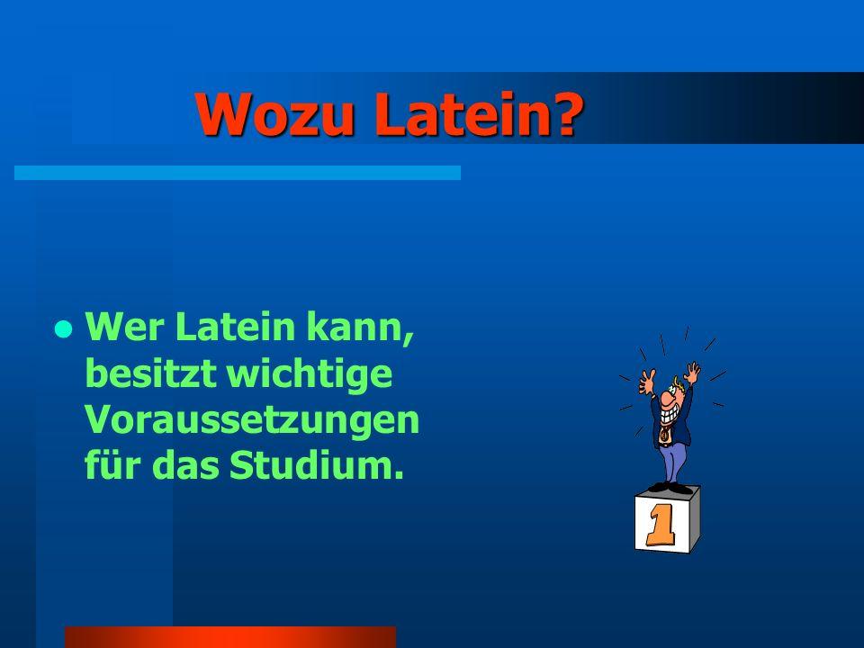 Wozu Latein? Wer Latein kann, besitzt wichtige Voraussetzungen für das Studium.