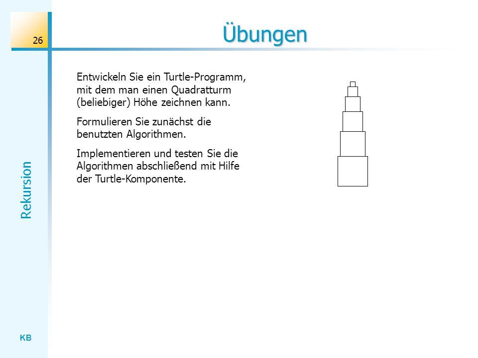 KB Rekursion 26 Übungen Entwickeln Sie ein Turtle-Programm, mit dem man einen Quadratturm (beliebiger) Höhe zeichnen kann. Formulieren Sie zunächst di