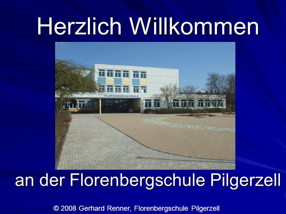 Herzlich Willkommen an der Florenbergschule Pilgerzell © 2008 Gerhard Renner, Florenbergschule Pilgerzell