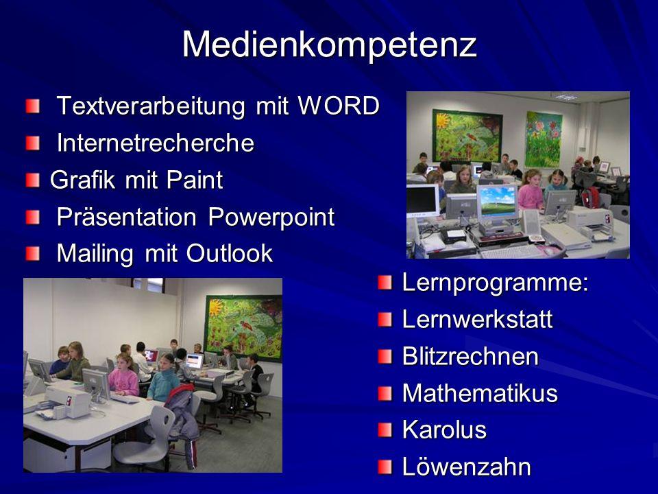 Medienkompetenz Textverarbeitung mit WORD Textverarbeitung mit WORD Internetrecherche Internetrecherche Grafik mit Paint Präsentation Powerpoint Präsentation Powerpoint Mailing mit Outlook Mailing mit Outlook Lernprogramme:LernwerkstattBlitzrechnenMathematikusKarolusLöwenzahn