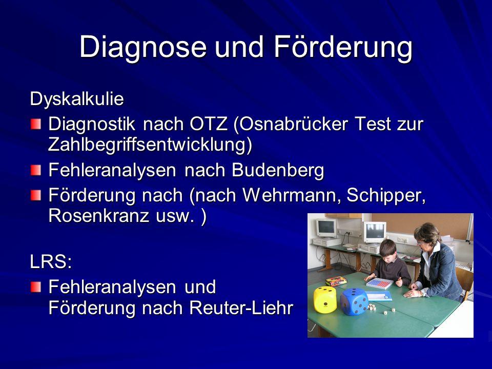 Diagnose und Förderung Dyskalkulie Diagnostik nach OTZ (Osnabrücker Test zur Zahlbegriffsentwicklung) Fehleranalysen nach Budenberg Förderung nach (nach Wehrmann, Schipper, Rosenkranz usw.