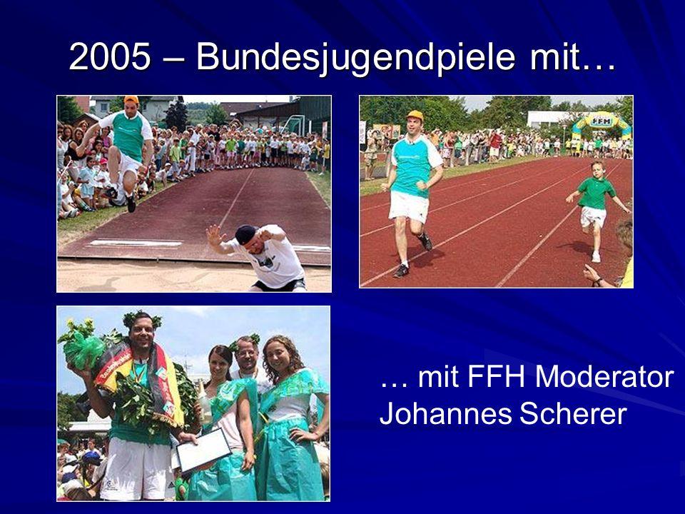 2005 – Bundesjugendpiele mit… … mit FFH Moderator Johannes Scherer