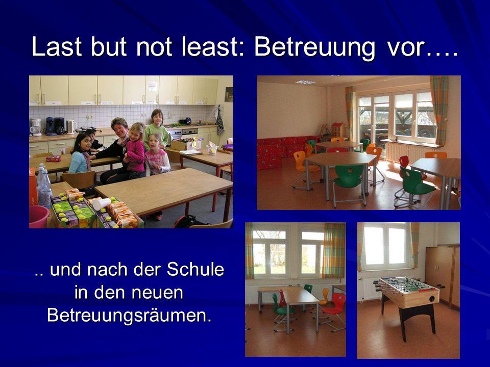Last but not least: Betreuung vor…... und nach der Schule in den neuen Betreuungsräumen.