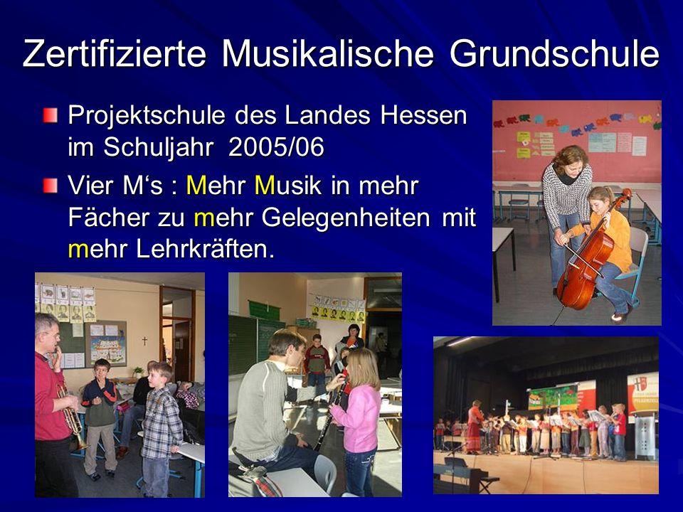 Zertifizierte Musikalische Grundschule Projektschule des Landes Hessen im Schuljahr 2005/06 Vier Ms : Mehr Musik in mehr Fächer zu mehr Gelegenheiten mit mehr Lehrkräften.
