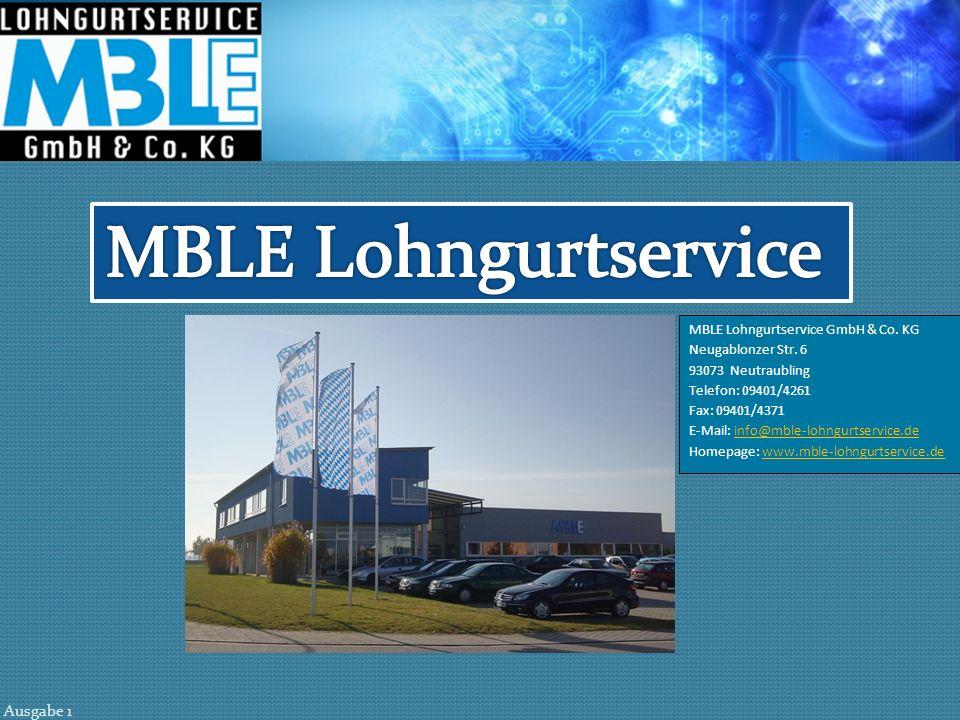 Ausgabe 1 MBLE Lohngurtservice GmbH & Co. KG Neugablonzer Str. 6 93073 Neutraubling Telefon: 09401/4261 Fax: 09401/4371 E-Mail: info@mble-lohngurtserv