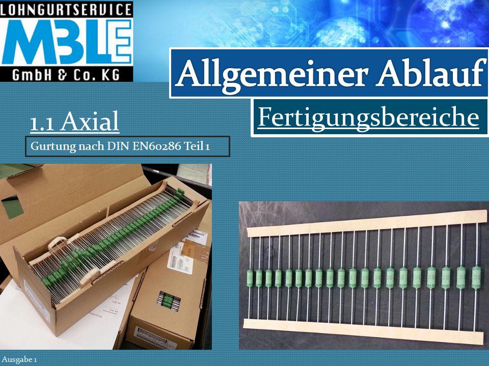 Fertigungsbereiche Ausgabe 1 1.1 Axial Gurtung nach DIN EN60286 Teil 1