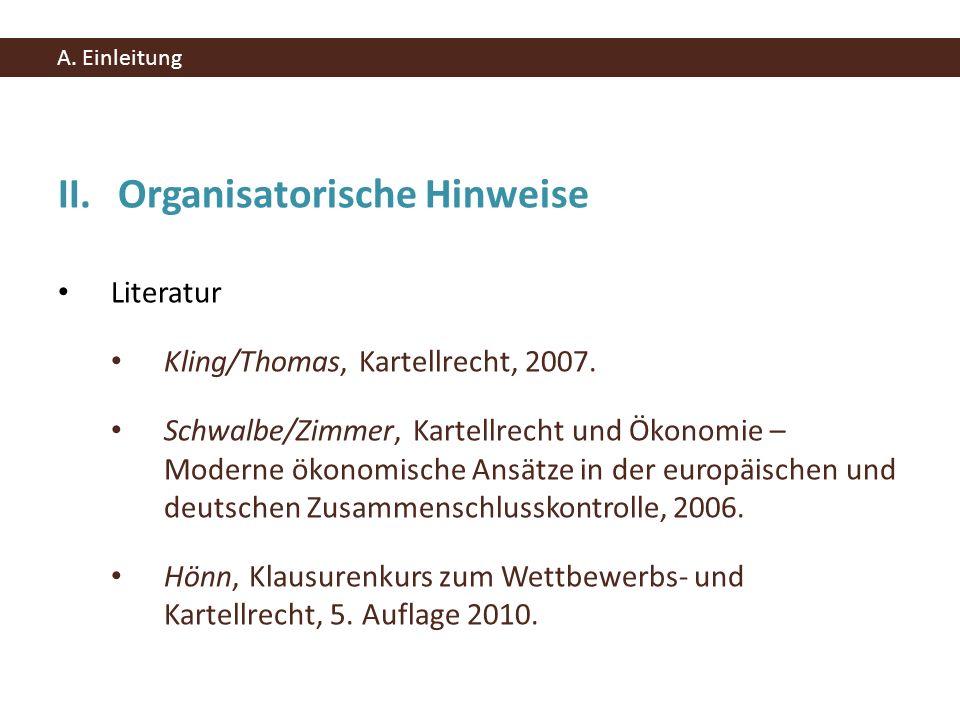 II.Organisatorische Hinweise Literatur Kling/Thomas, Kartellrecht, 2007. Schwalbe/Zimmer, Kartellrecht und Ökonomie – Moderne ökonomische Ansätze in d