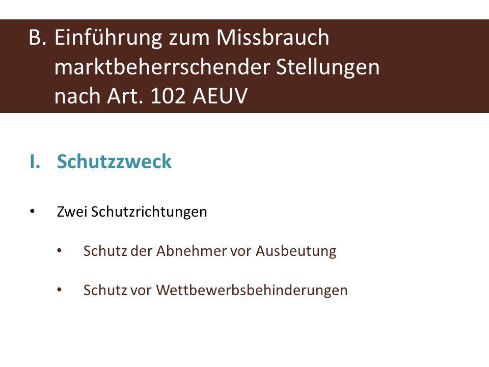 B.Einführung zum Missbrauch marktbeherrschender Stellungen nach Art. 102 AEUV I.Schutzzweck Zwei Schutzrichtungen Schutz der Abnehmer vor Ausbeutung S