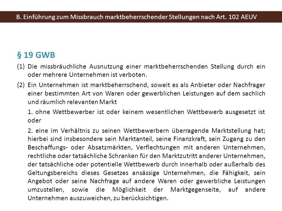 § 19 GWB (1) Die missbräuchliche Ausnutzung einer marktbeherrschenden Stellung durch ein oder mehrere Unternehmen ist verboten. (2) Ein Unternehmen is