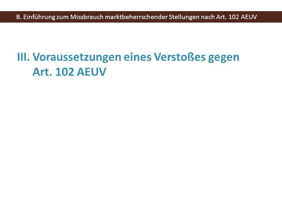 III.Voraussetzungen eines Verstoßes gegen Art. 102 AEUV B. Einführung zum Missbrauch marktbeherrschender Stellungen nach Art. 102 AEUV