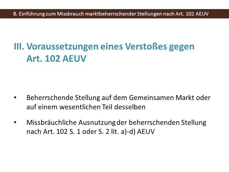 III.Voraussetzungen eines Verstoßes gegen Art. 102 AEUV Unternehmen als Normadressat Beherrschende Stellung auf dem Gemeinsamen Markt oder auf einem w