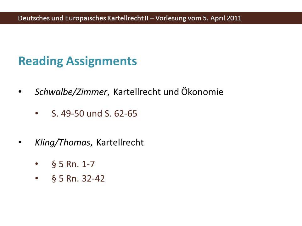 Reading Assignments Schwalbe/Zimmer, Kartellrecht und Ökonomie S. 49-50 und S. 62-65 Kling/Thomas, Kartellrecht § 5 Rn. 1-7 § 5 Rn. 32-42 Deutsches un