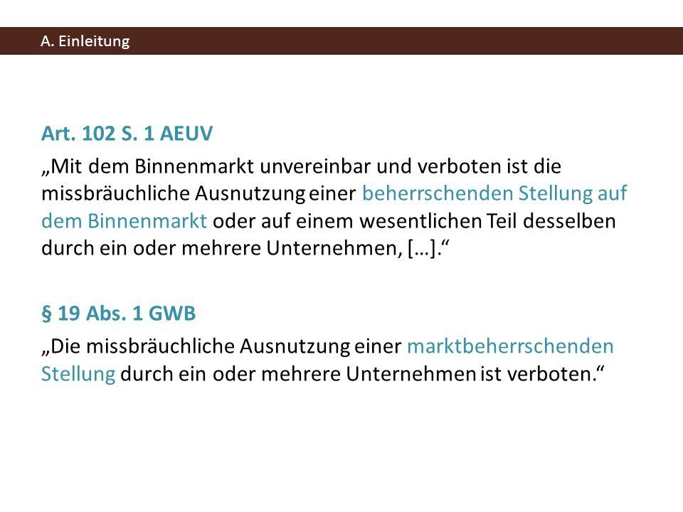 Art. 102 S. 1 AEUV Mit dem Binnenmarkt unvereinbar und verboten ist die missbräuchliche Ausnutzung einer beherrschenden Stellung auf dem Binnenmarkt o
