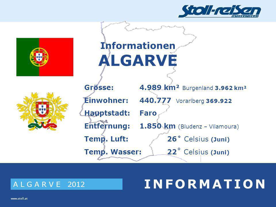 www.stoll.at A L G A R V E 2012 I N F O R M A T I O N Informationen ALGARVE Grösse:4.989 km² Burgenland 3.962 km² Einwohner:440.777 Vorarlberg 369.922 Hauptstadt:Faro Entfernung:1.850 km (Bludenz – Vilamoura) Temp.