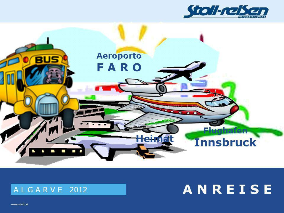 A L G A R V E 2012 www.stoll.at A N R E I S E Heimat Flughafen Innsbruck Aeroporto F A R O