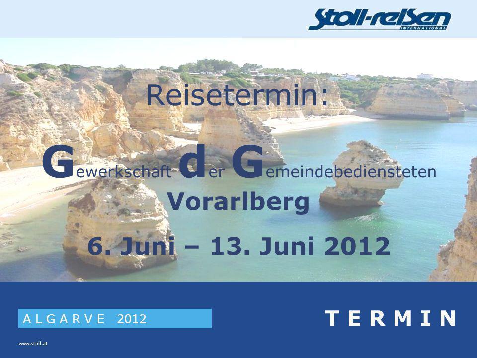 www.stoll.at A L G A R V E 2012 T E R M I N Reisetermin: G ewerkschaft d er G emeindebediensteten Vorarlberg 6.