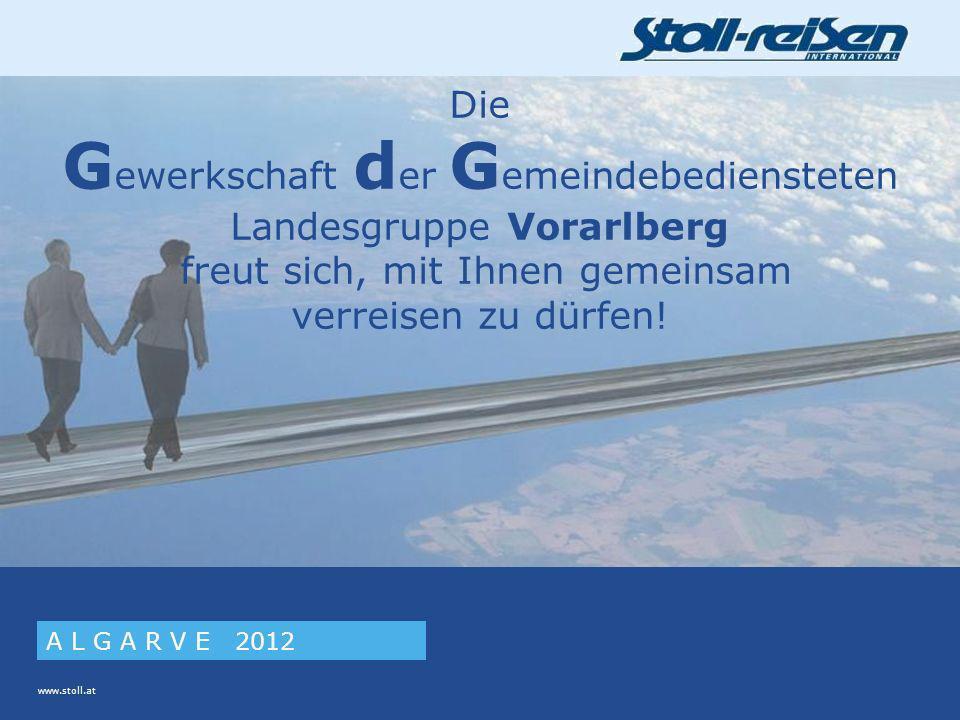 www.stoll.at A L G A R V E 2012 Die G ewerkschaft d er G emeindebediensteten Landesgruppe Vorarlberg freut sich, mit Ihnen gemeinsam verreisen zu dürfen!