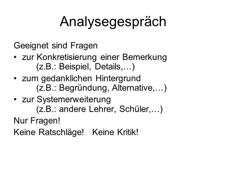 Analysegespräch Geeignet sind Fragen zur Konkretisierung einer Bemerkung (z.B.: Beispiel, Details,…) zum gedanklichen Hintergrund (z.B.: Begründung, A