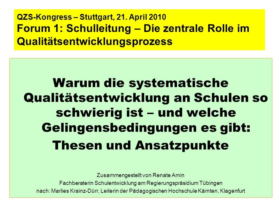 QZS-Kongress – Stuttgart, 21. April 2010 Forum 1: Schulleitung – Die zentrale Rolle im Qualitätsentwicklungsprozess Warum die systematische Qualitätse