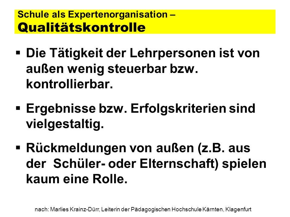 nach: Marlies Krainz-Dürr, Leiterin der Pädagogischen Hochschule Kärnten, Klagenfurt Schule als Expertenorganisation – Arbeitsorganisation Es gibt eine hohe Autonomie der einzelnen Lehrpersonen.