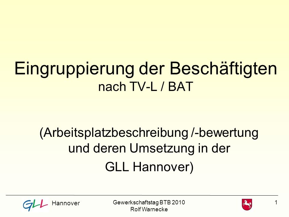 1 Eingruppierung der Beschäftigten nach TV-L / BAT (Arbeitsplatzbeschreibung /-bewertung und deren Umsetzung in der GLL Hannover) Hannover Gewerkschaf
