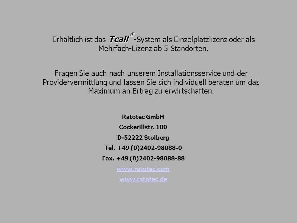 Tcall ® Erhältlich ist das Tcall ® -System als Einzelplatzlizenz oder als Mehrfach-Lizenz ab 5 Standorten. Fragen Sie auch nach unserem Installationss