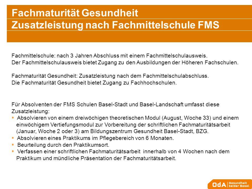 Fachmaturität Gesundheit Zusatzleistung nach Fachmittelschule FMS Fachmittelschule: nach 3 Jahren Abschluss mit einem Fachmittelschulausweis. Der Fach