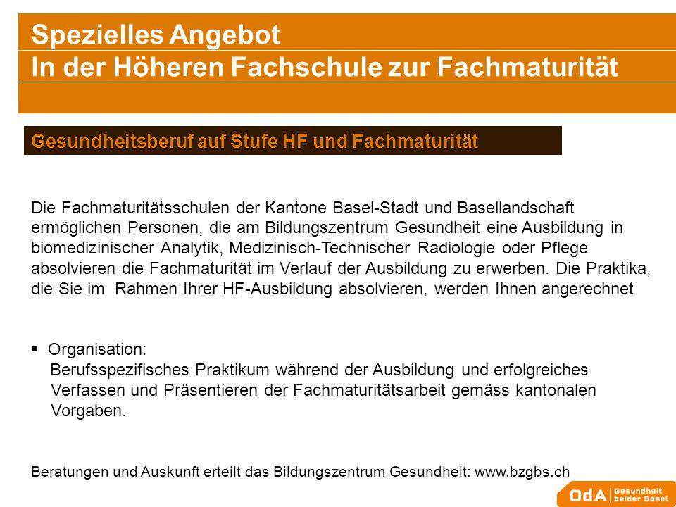 Spezielles Angebot In der Höheren Fachschule zur Fachmaturität Die Fachmaturitätsschulen der Kantone Basel-Stadt und Basellandschaft ermöglichen Perso