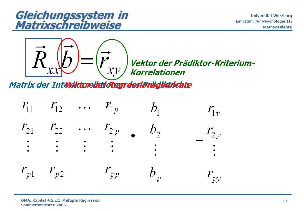 Universität Würzburg Lehrstuhl für Psychologie III Methodenlehre 11 QMA, Kapitel 4.5.2.1 Multiple Regression Sommersemester 2006 Gleichungssystem in M