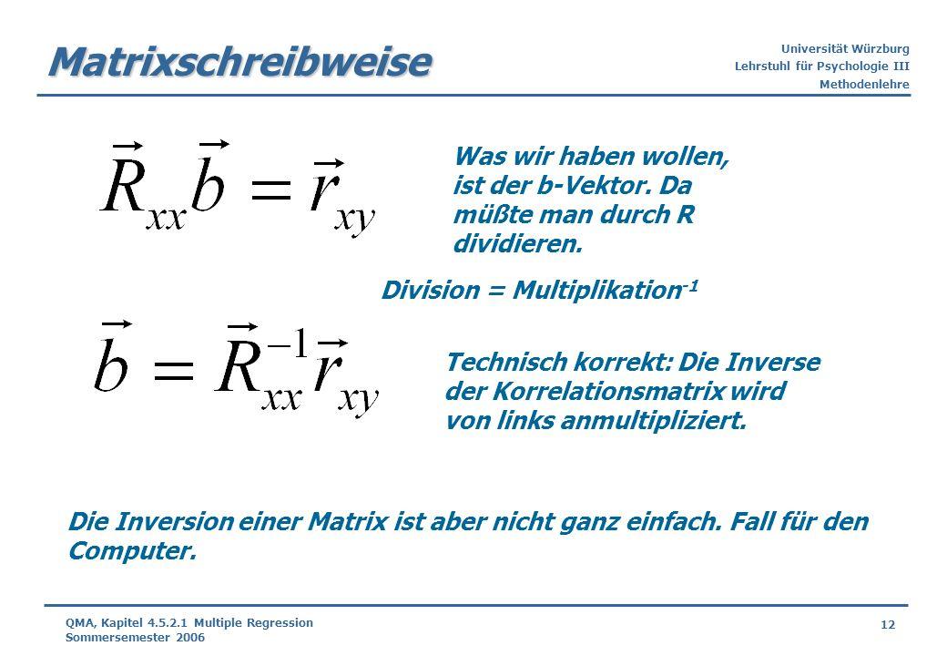 Universität Würzburg Lehrstuhl für Psychologie III Methodenlehre 12 QMA, Kapitel 4.5.2.1 Multiple Regression Sommersemester 2006 Matrixschreibweise Di