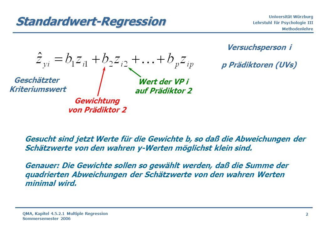 Universität Würzburg Lehrstuhl für Psychologie III Methodenlehre 2 QMA, Kapitel 4.5.2.1 Multiple Regression Sommersemester 2006 Standardwert-Regressio