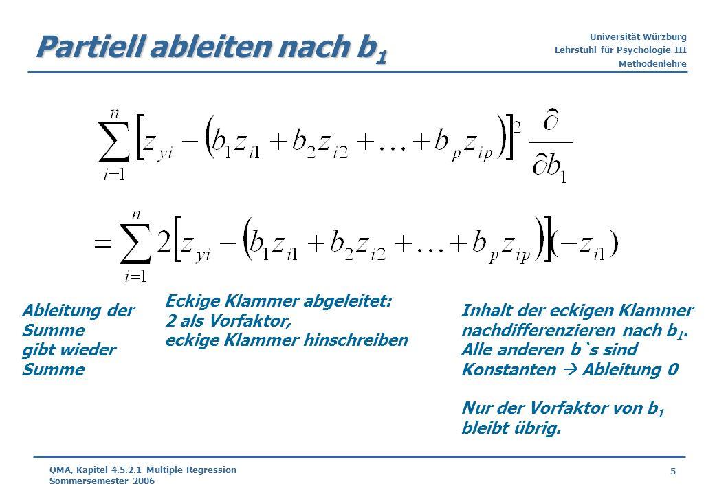 Universität Würzburg Lehrstuhl für Psychologie III Methodenlehre 5 QMA, Kapitel 4.5.2.1 Multiple Regression Sommersemester 2006 Partiell ableiten nach