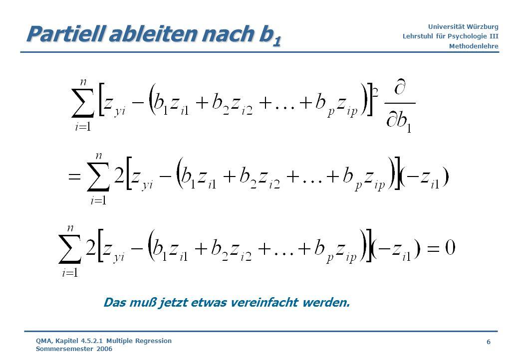 Universität Würzburg Lehrstuhl für Psychologie III Methodenlehre 6 QMA, Kapitel 4.5.2.1 Multiple Regression Sommersemester 2006 Partiell ableiten nach