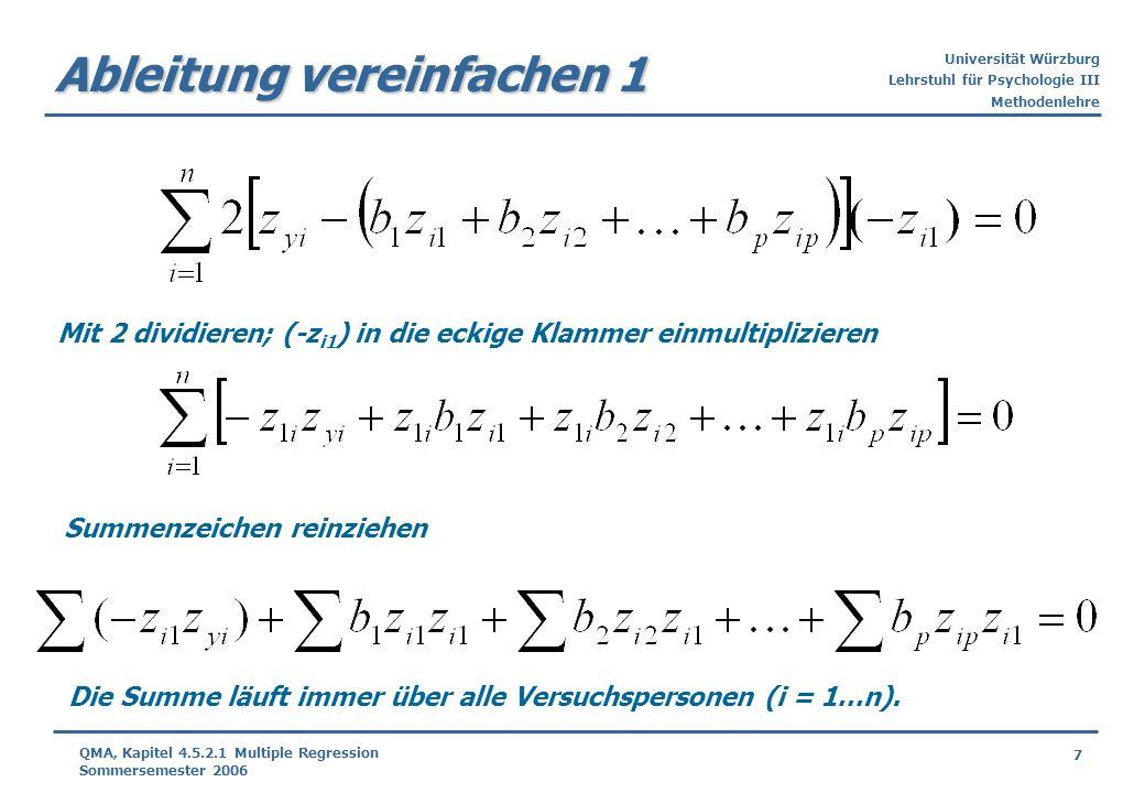 Universität Würzburg Lehrstuhl für Psychologie III Methodenlehre 7 QMA, Kapitel 4.5.2.1 Multiple Regression Sommersemester 2006 Ableitung vereinfachen