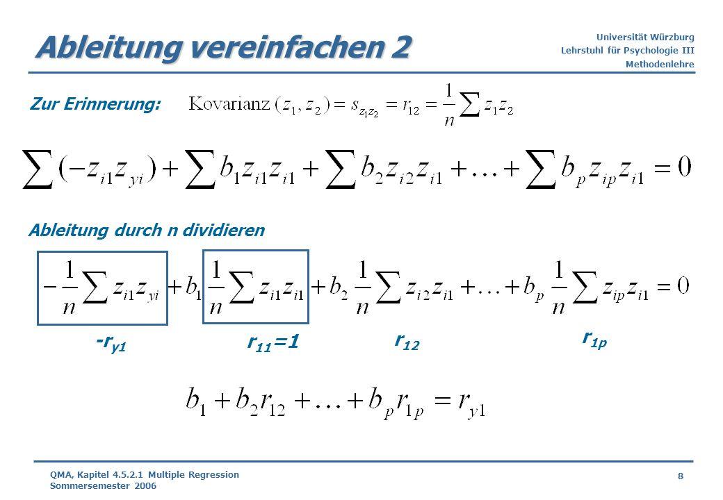 Universität Würzburg Lehrstuhl für Psychologie III Methodenlehre 8 QMA, Kapitel 4.5.2.1 Multiple Regression Sommersemester 2006 Ableitung vereinfachen