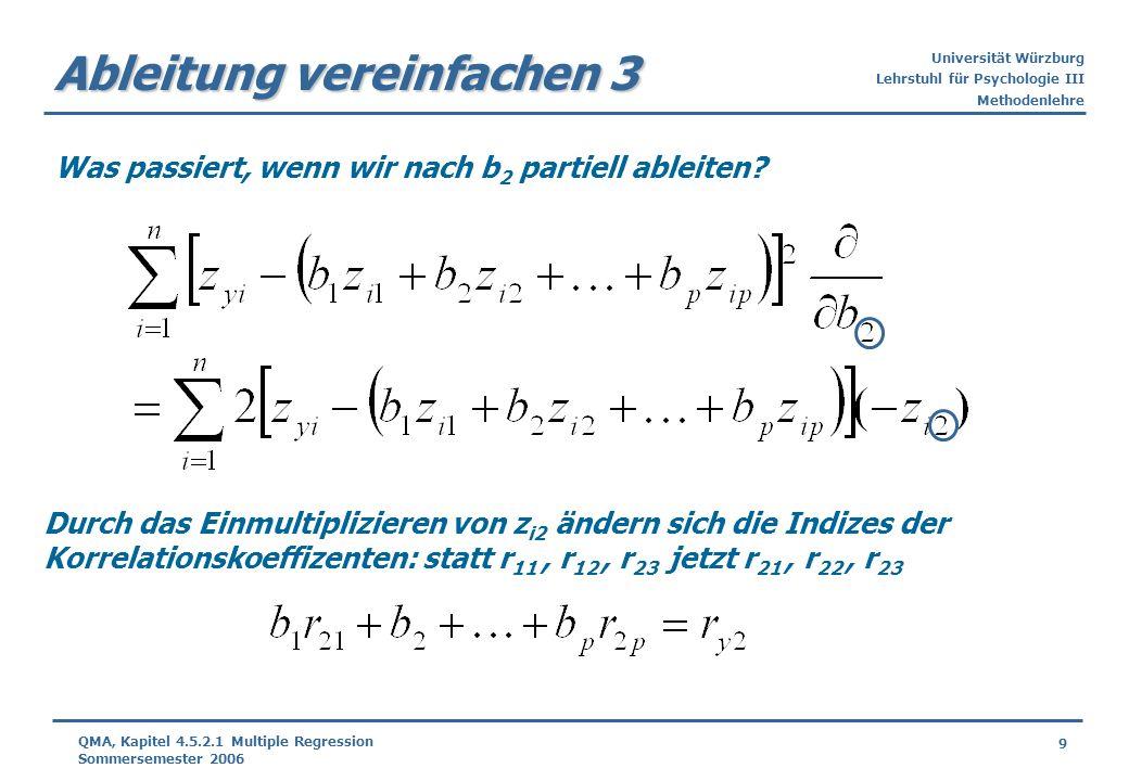 Universität Würzburg Lehrstuhl für Psychologie III Methodenlehre 9 QMA, Kapitel 4.5.2.1 Multiple Regression Sommersemester 2006 Ableitung vereinfachen