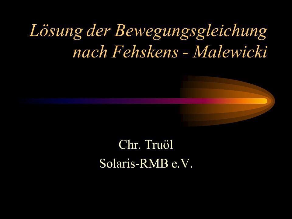 Lösung der Bewegungsgleichung nach Fehskens - Malewicki Chr. Truöl Solaris-RMB e.V.