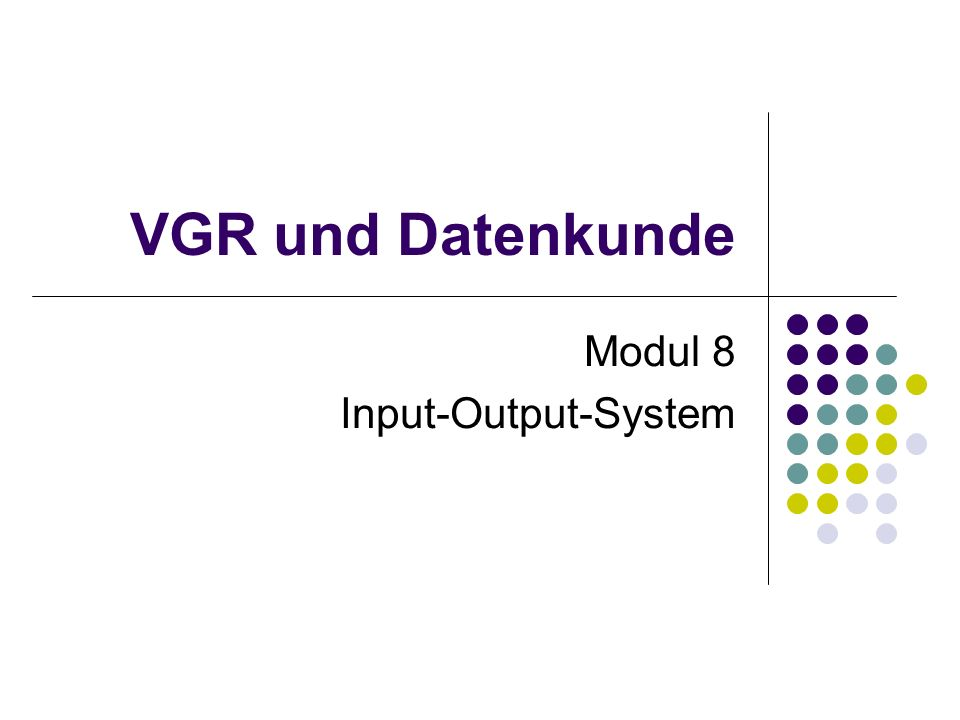 VGR und Datenkunde Modul 8 Input-Output-System