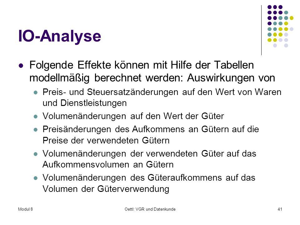Modul 8Oettl: VGR und Datenkunde41 IO-Analyse Folgende Effekte können mit Hilfe der Tabellen modellmäßig berechnet werden: Auswirkungen von Preis- und