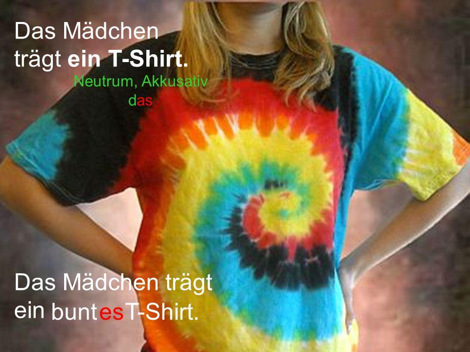 Das Mädchen trägt ein T-Shirt. Das Mädchen trägt ein buntesT-Shirt. Neutrum, Akkusativ das