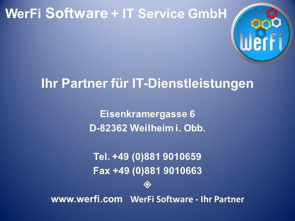 WerFi Software – Ihr Partner Ihr Partner für IT-Dienstleistungen Eisenkramergasse 6 D-82362 Weilheim i. Obb. Tel. +49 (0)881 9010659 Fax +49 (0)881 90
