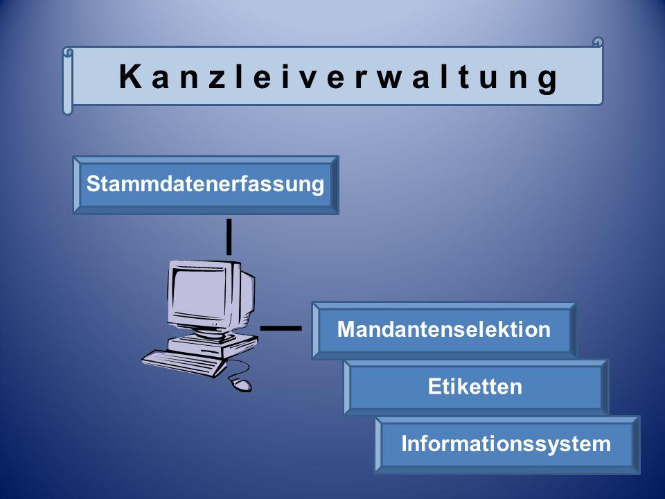 K a n z l e i v e r w a l t u n g Stammdatenerfassung Mandantenselektion Etiketten Informationssystem Stammdatenerfassung