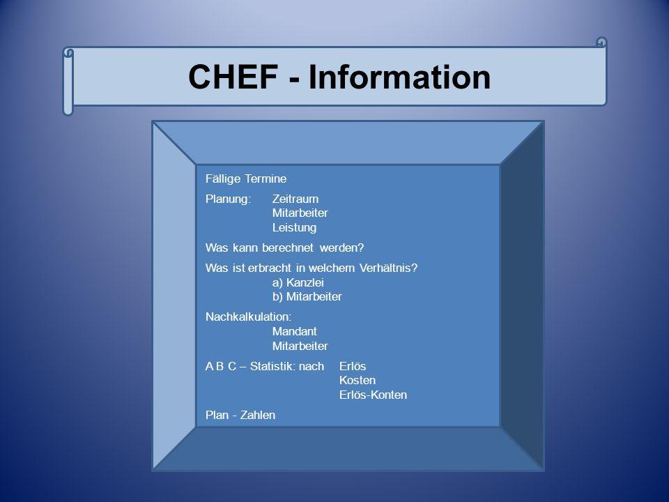 CHEF - Information Fällige Termine Planung:Zeitraum Mitarbeiter Leistung Was kann berechnet werden? Was ist erbracht in welchem Verhältnis? a) Kanzlei