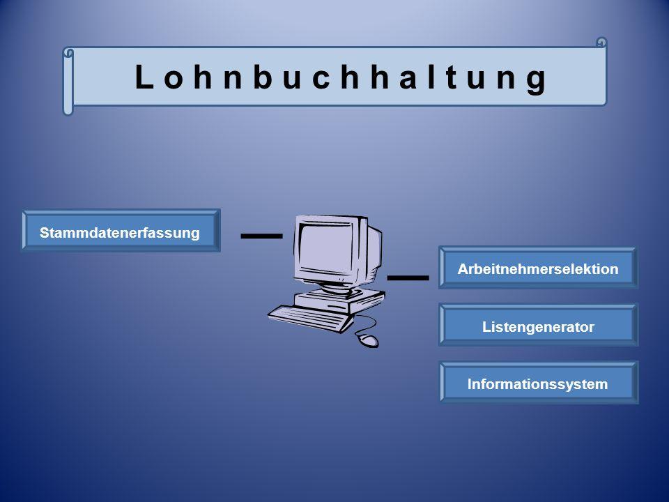 L o h n b u c h h a l t u n g Stammdatenerfassung Informationssystem Listengenerator Arbeitnehmerselektion Lohnbuchhaltung