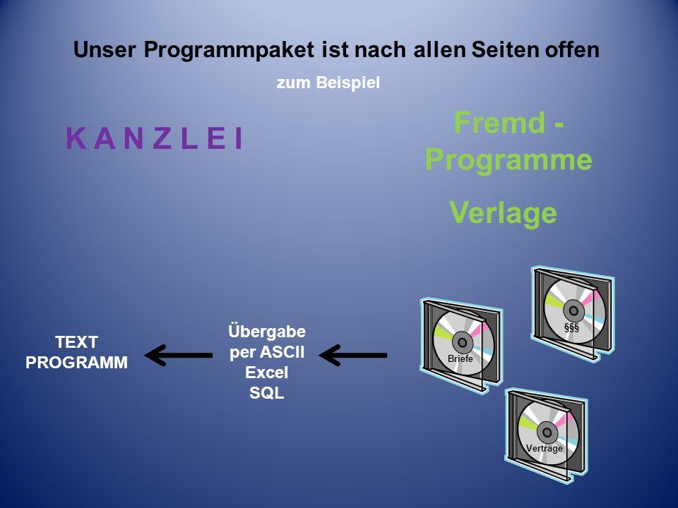 Unser Programmpaket ist nach allen Seiten offen zum Beispiel K A N Z L E I Fremd - Programme Verlage Übergabe per ASCII Excel SQL TEXT PROGRAMM Briefe