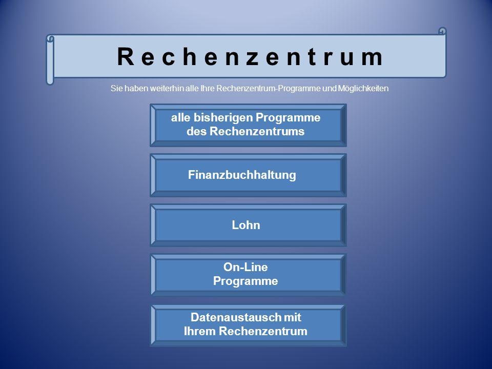 R e c h e n z e n t r u m alle bisherigen Programme des Rechenzentrums Finanzbuchhaltung Lohn On-Line Programme Datenaustausch mit Ihrem Rechenzentrum