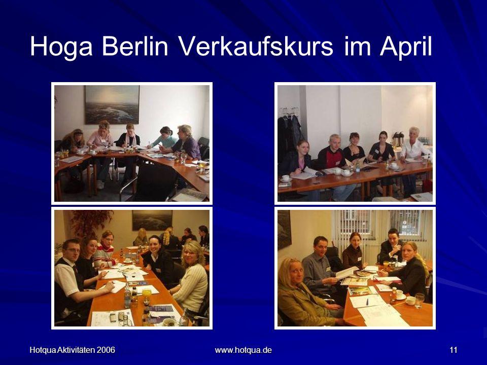Hotqua Aktivitäten 2006 www.hotqua.de 11 Hoga Berlin Verkaufskurs im April